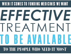 When it comes to funding medicines we want effective treatment to be available to the people who need it most..